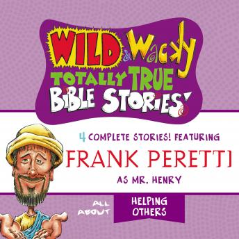 Wild and   Wacky Totally True Bible Stories - All About Helping Others, Frank E. Peretti