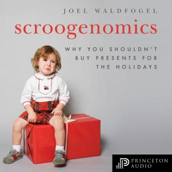 Download Scroogenomics: Why You Shouldn't Buy Presents for the Holidays by Joel Waldfogel