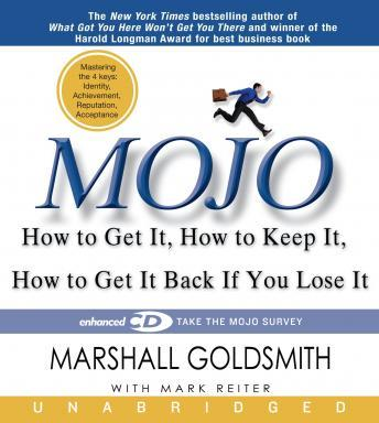 Mojo: How to Get It, How to Keep It, and How to Get It Back When You Lose It, Mark Reiter, Marshall Goldsmith