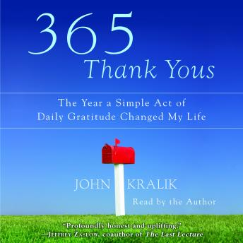 365 Thank Yous: The Year a Simple Act of Daily Gratitude Changed My Life, John Kralik