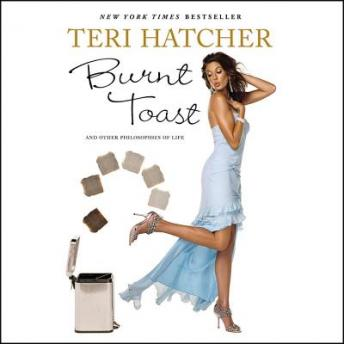 Burnt Toast: And Other Pholosophies of Life, Teri Hatcher