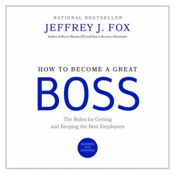 How to Become a Great Boss, Jeffrey J. Fox