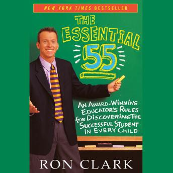 Download Essential 55: An Award-Winning Educator's Rules for Discovering the Successful Student in Every Child by Ron Clark