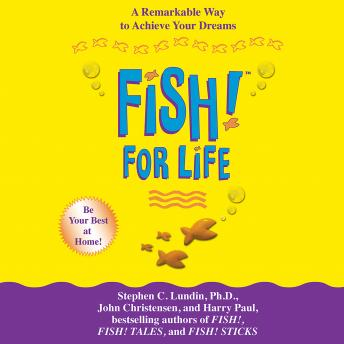 Fish! For Life: A Remarkable Way to Achieve Your Dreams, John Christensen, Harry Paul, Stephen C. Lundin