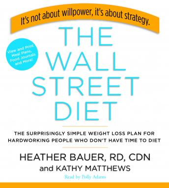 Wall Street Diet: The Surprisingly Simple Weight Loss Plan for Hardworking People Who Don't Have Time to Diet, Heather Bauer