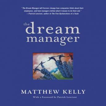 Dream Manager: Achieve Results Beyond Your Dreams by Helping Your Employees Fulfill Theirs, Matthew Kelly