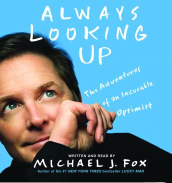 Always Looking Up: The Adventures of an Incurable Optimist, Michael J. Fox