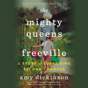 Mighty Queens of Freeville: A Mother, a Daughter, and the Town That Raised Them, Amy Dickinson