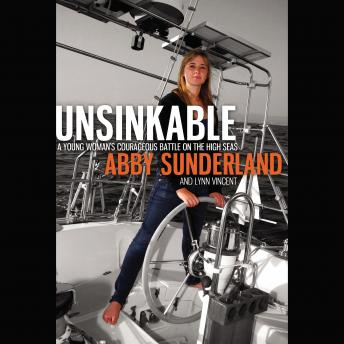 Unsinkable: A Young Woman's Courageous Battle on the High Seas, Lynn Vincent, Abby Sunderland