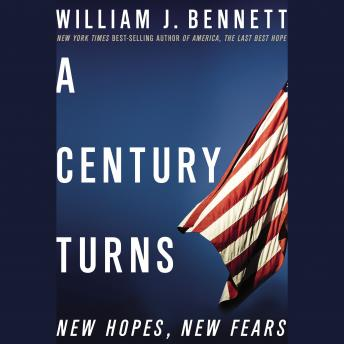 Download Century Turns: New Hopes, New Fears by William J. Bennett