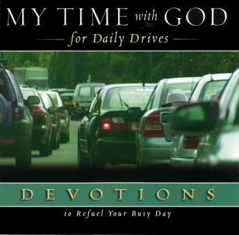 My Time with God for Daily Drives Audio Devotional: Vol. 1: 20 Personal Devotions to Refuel Your Busy Day