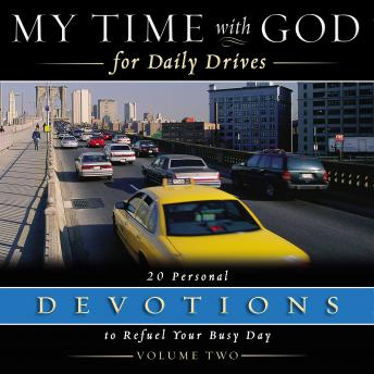 My Time with God for Daily Drives Audio Devotional: Vol. 2: 20 Personal Devotions to Refuel Your Busy Day