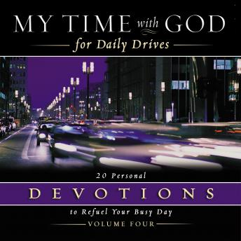 My Time with God for Daily Drives Audio Devotional: Vol. 4: 20 Personal Devotions to Refuel Your Busy Day