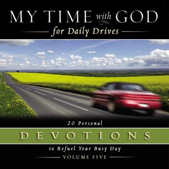 My Time with God for Daily Drives Audio Devotional: Vol. 5: 20 Personal Devotions to Refuel Your Busy Day
