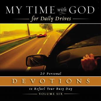 My Time with God for Daily Drives Audio Devotional: Vol. 6: 20 Personal Devotions to Refuel Your Busy Day