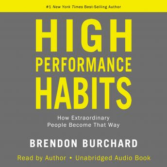 Download High Performance Habits: How Extraordinary People Become That Way by Brendon Burchard