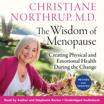 The Wisdom of Menopause: Creating Physical and Emotional Health During the Change, Revised and Updat