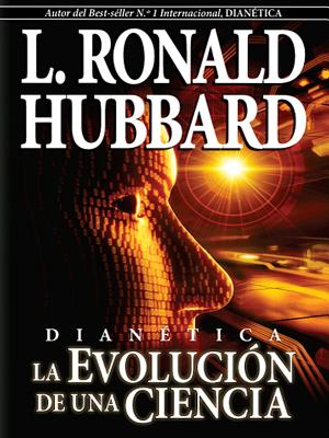 Dianetics: The Evolution of a Science (Spanish Edition)