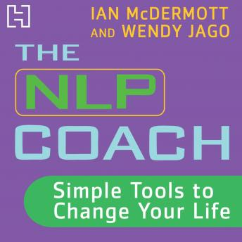 NLP Coach 1: Simple Tools to Change Your Life, Wendy Jago