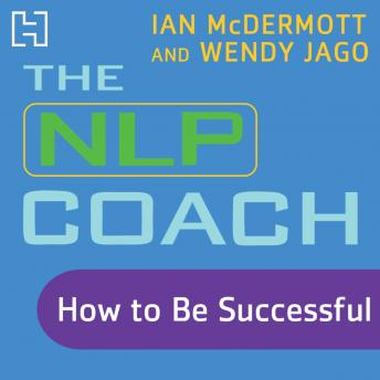 NLP Coach 2: How to Be Successful, Wendy Jago