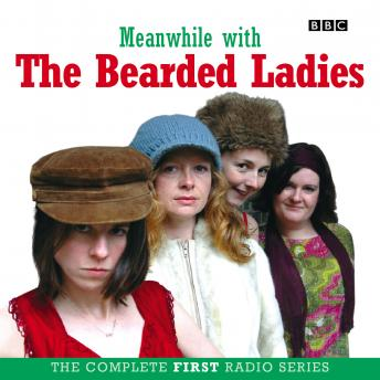 Meanwhile with The Bearded Ladies: The Complete First Radio Series, Oriane Messina, Fay Rusling