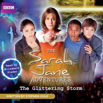 Sarah Jane Adventures The Glittering Storm, Stephen Cole