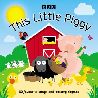 This Little Piggy: 30 Favourite Songs And Rhymes, BBC Audiobooks