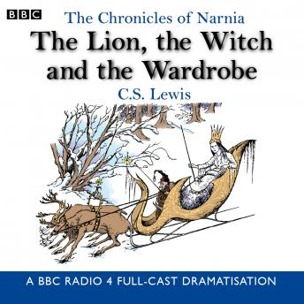 Chronicles Of Narnia: The Lion, The Witch And The Wardrobe: A BBC Radio 4 full-cast dramatisation,  , C.S. Lewis