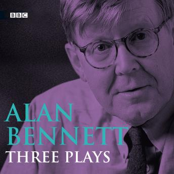 Alan Bennett  Three Plays