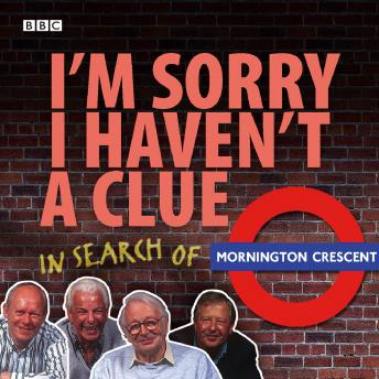 Download I'm Sorry I Haven't A Clue: In Search Of Mornington Crescent by Bbc Audio