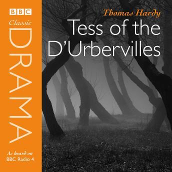 Tess Of The D'urbervilles: A BBC Radio 4 full-cast dramatisation
