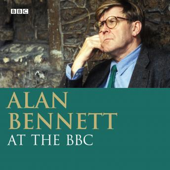 Alan Bennett: At The BBC