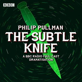 Download His Dark Materials Part 2: The Subtle Knife (Radio Full-Cast Dramatisation) by Philip Pullman