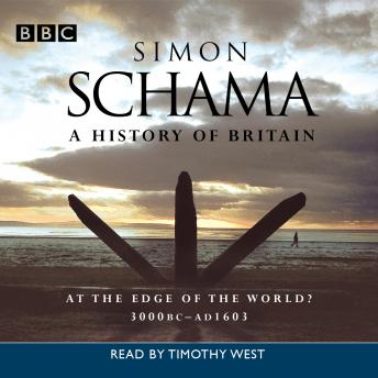 History Of Britain: Volume 1: At The Edge Of The World? 3000BC - AD 1603, Simon Schama