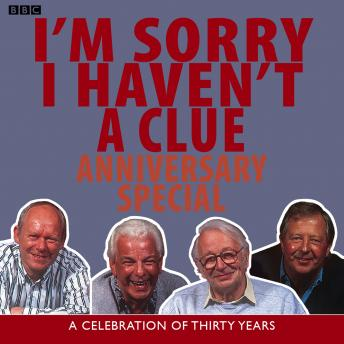 I'm Sorry I Haven't A Clue: Anniversary Special: A Celebration Of Thirty Years