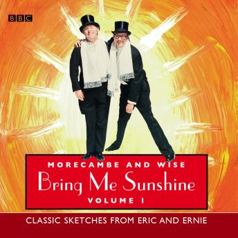 Morecambe And Wise Bring Me Sunshine: Volume 1: Classic Sketches From Eric And Ernie