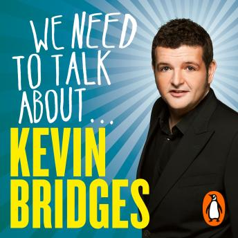We Need to Talk About . . . Kevin Bridges, Audio book by Kevin Bridges
