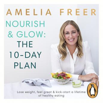 Nourish & Glow: The 10-Day Plan, Amelia Freer
