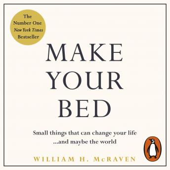Make Your Bed: Small things that can change your life... and maybe the world, William H. McRaven