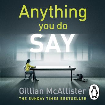 Anything You Do Say: THE ADDICTIVE psychological thriller from the Sunday Times bestselling author, Gillian McAllister