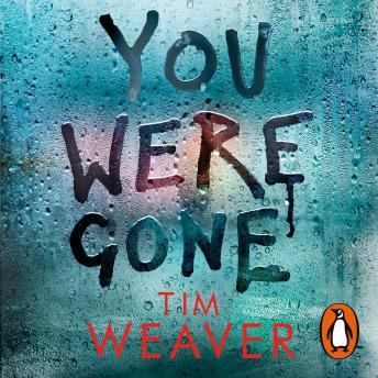 Download You Were Gone: The sinister and chilling new thriller from the Sunday Times bestselling author by Tim Weaver
