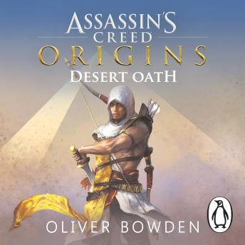 Desert Oath: The Official Prequel to Assassin's Creed Origins, Oliver Bowden