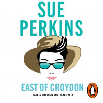 Download East of Croydon: Travels through India and South East Asia inspired by her BBC 1 series 'The Ganges' by Sue Perkins