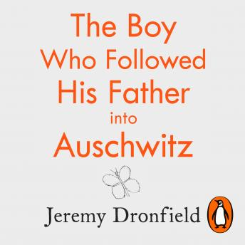 Download Boy Who Followed His Father into Auschwitz: The Sunday Times Bestseller by Jeremy Dronfield