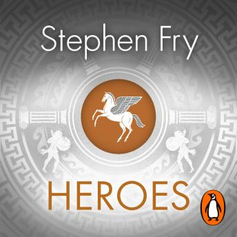 Download Heroes: The myths of the Ancient Greek heroes retold by Stephen Fry