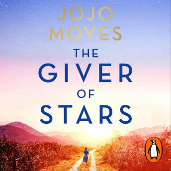 Download Giver of Stars: Fall in love with the enchanting Sunday Times bestseller from the author of Me Before You by Jojo Moyes