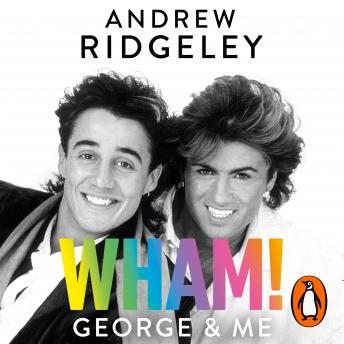 Download Wham! George & Me: The Sunday Times Bestseller by Andrew Ridgeley