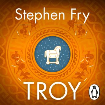 Download Troy: Our Greatest Story Retold by Stephen Fry