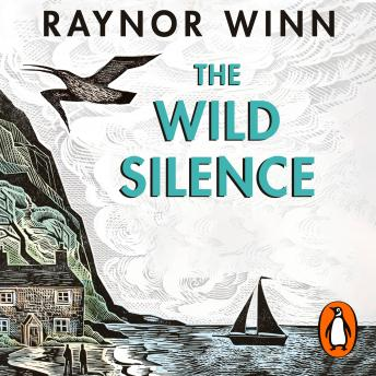 Download Wild Silence: The Sunday Times Bestseller from the author of The Salt Path by Raynor Winn