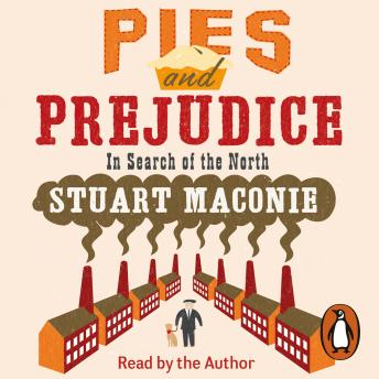 Download Pies and Prejudice: In search of the North by Stuart Maconie